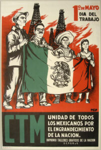 """The poster reads """"The CTM (the Confederation of Mexican Workers) united with all Mexicans for the greatness of the Nation, 1947."""""""